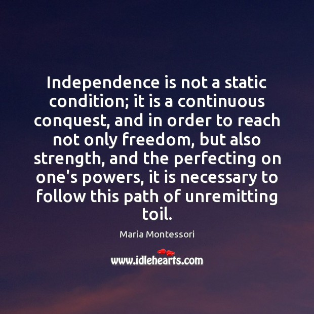 Independence is not a static condition; it is a continuous conquest, and Image