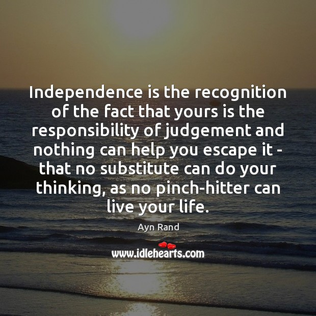 Independence is the recognition of the fact that yours is the responsibility Independence Quotes Image