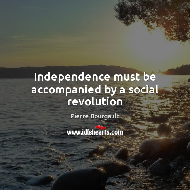 Independence must be accompanied by a social revolution Image