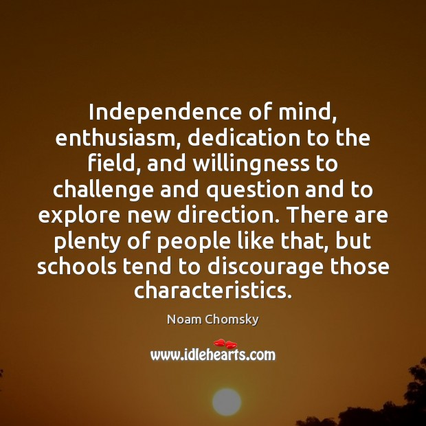 Independence of mind, enthusiasm, dedication to the field, and willingness to challenge Image