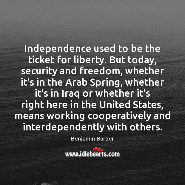 Image, Independence used to be the ticket for liberty. But today, security and