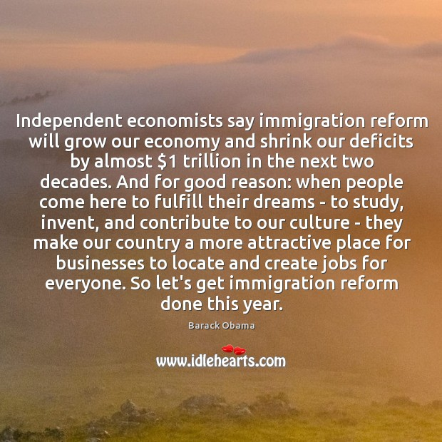 Independent economists say immigration reform will grow our economy and shrink our Image