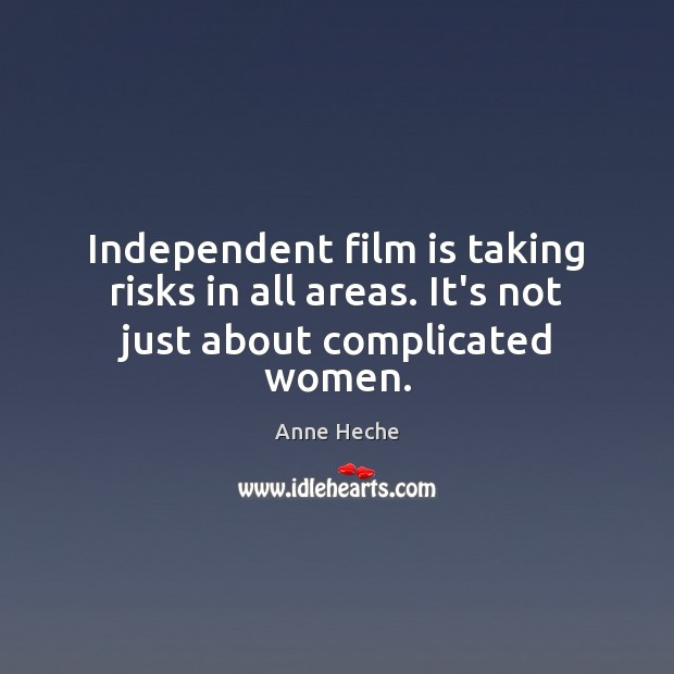 Image, Independent film is taking risks in all areas. It's not just about complicated women.