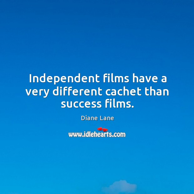 Independent films have a very different cachet than success films. Image