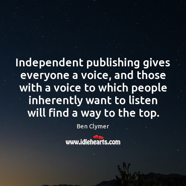 Image, Independent publishing gives everyone a voice, and those with a voice to