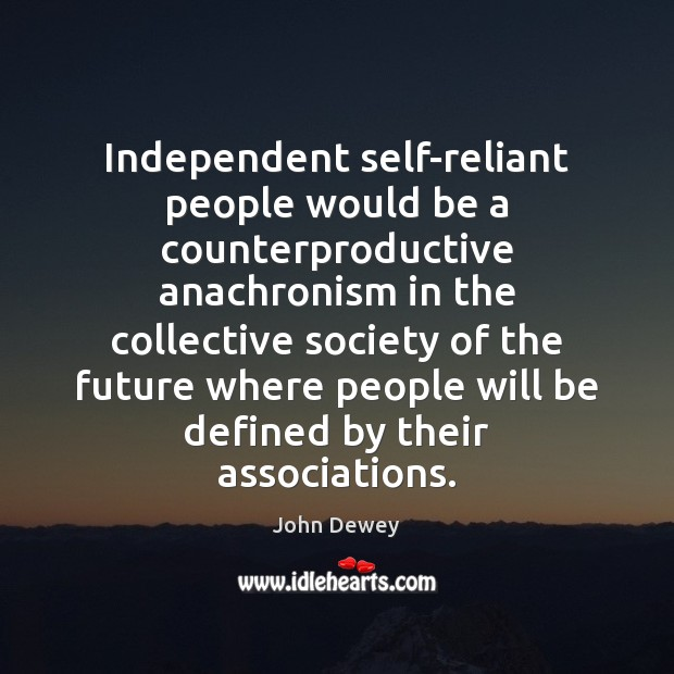Independent self-reliant people would be a counterproductive anachronism in the collective society Image