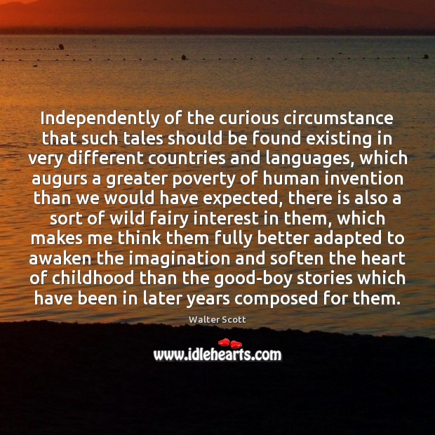 Independently of the curious circumstance that such tales should be found existing Walter Scott Picture Quote
