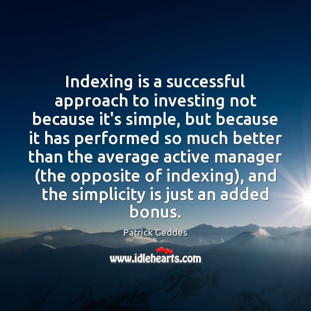 Indexing is a successful approach to investing not because it's simple, but Image