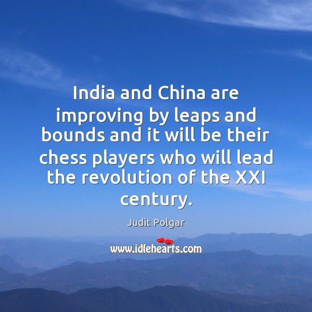 Image, India and China are improving by leaps and bounds and it will