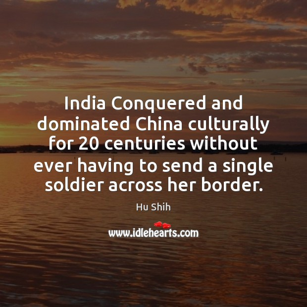 India Conquered and dominated China culturally for 20 centuries without ever having to Image