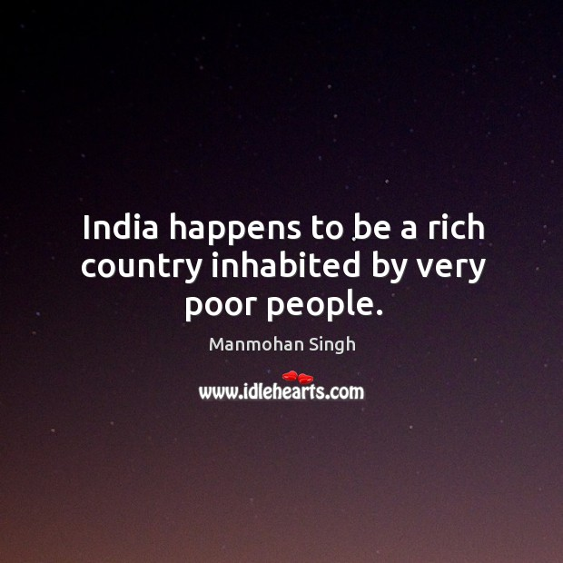 India happens to be a rich country inhabited by very poor people. Image