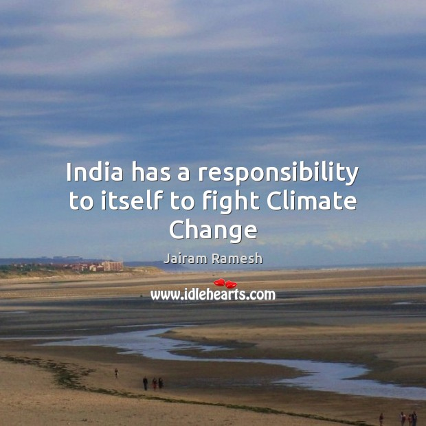 India has a responsibility to itself to fight Climate Change Climate Quotes Image