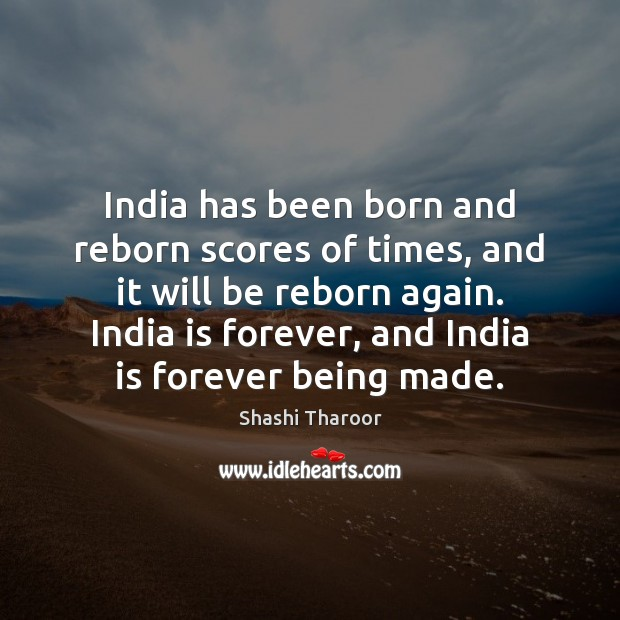 India has been born and reborn scores of times, and it will Shashi Tharoor Picture Quote