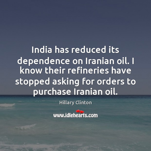 India has reduced its dependence on Iranian oil. I know their refineries Image