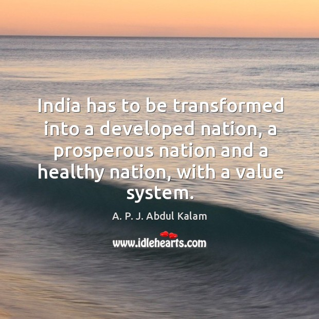 Image, India has to be transformed into a developed nation, a prosperous nation and a healthy nation, with a value system.