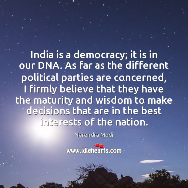 India is a democracy; it is in our DNA. As far as Image