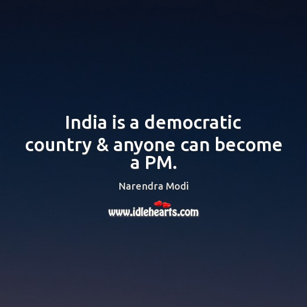Image, India is a democratic country & anyone can become a PM.