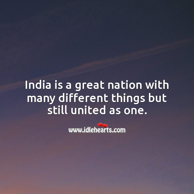 India is a great nation with many different things but still united as one. Picture Quotes Image