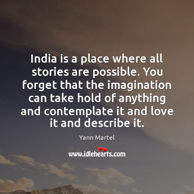 India is a place where all stories are possible. You forget that Yann Martel Picture Quote