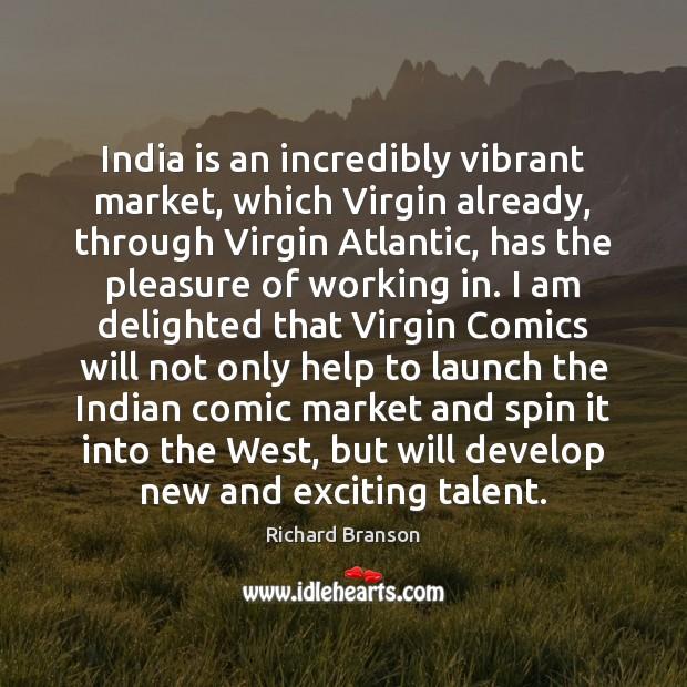 Image, India is an incredibly vibrant market, which Virgin already, through Virgin Atlantic,