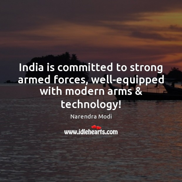 Image, India is committed to strong armed forces, well-equipped with modern arms & technology!
