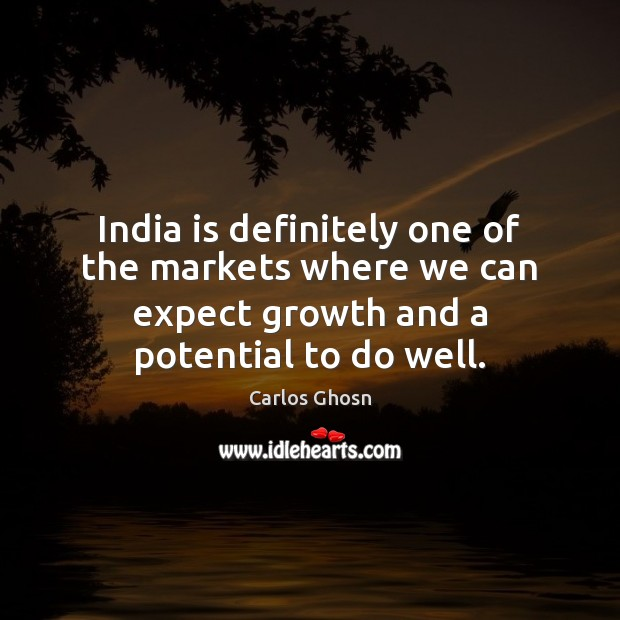 India is definitely one of the markets where we can expect growth Image