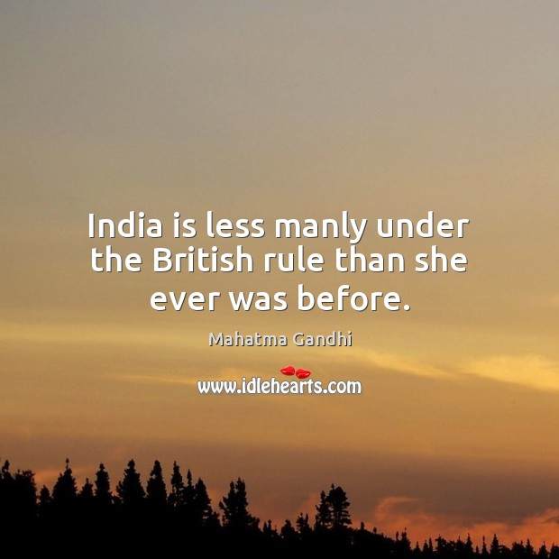 India is less manly under the British rule than she ever was before. Image