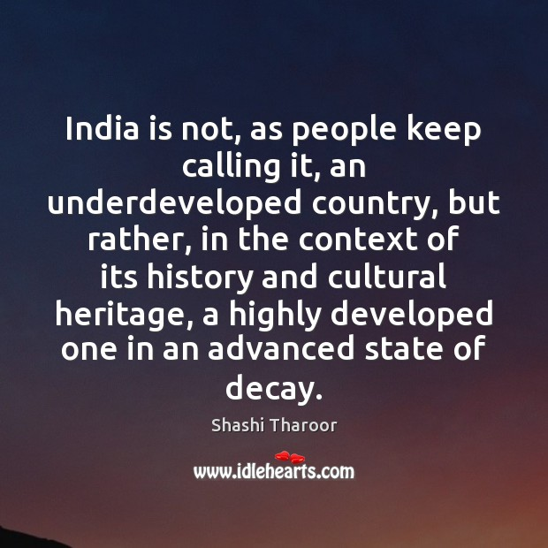 India is not, as people keep calling it, an underdeveloped country, but Shashi Tharoor Picture Quote
