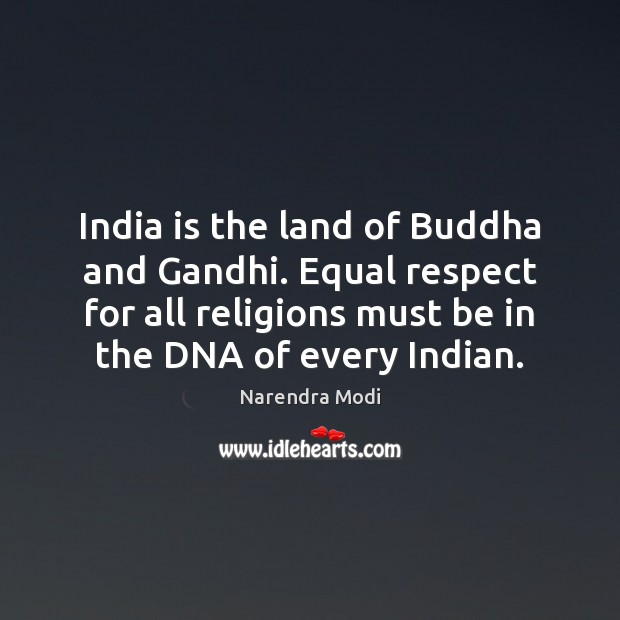 India is the land of Buddha and Gandhi. Equal respect for all Image
