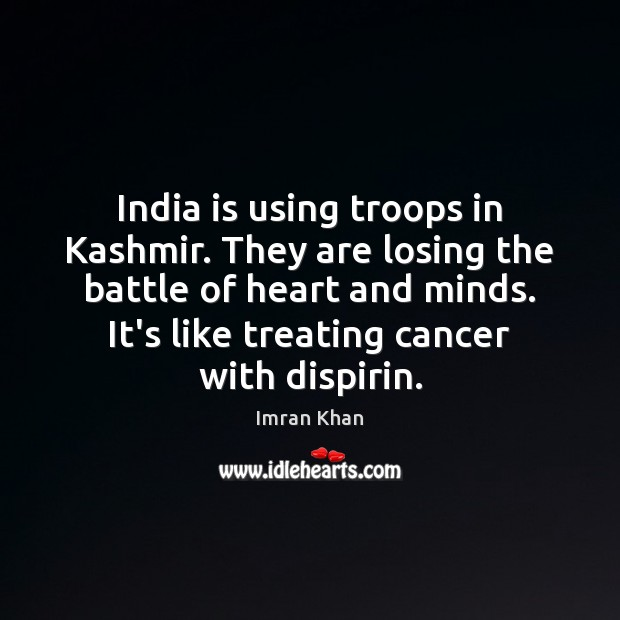 India is using troops in Kashmir. They are losing the battle of Imran Khan Picture Quote