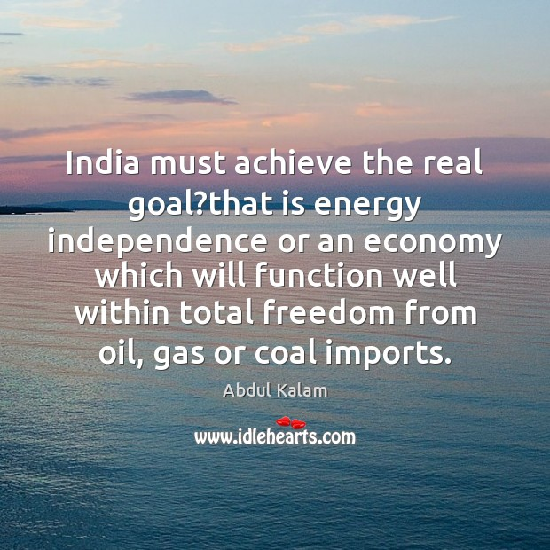 Image, India must achieve the real goal?that is energy independence or an