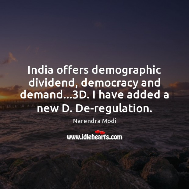 Image, India offers demographic dividend, democracy and demand…3D. I have added a