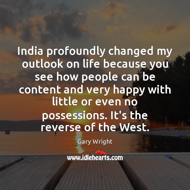 Image, India profoundly changed my outlook on life because you see how people