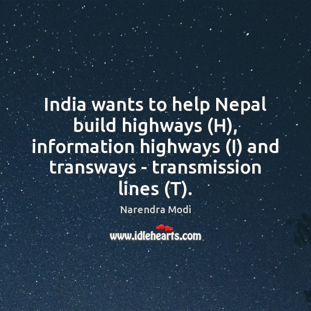 India wants to help Nepal build highways (H), information highways (I) and Image