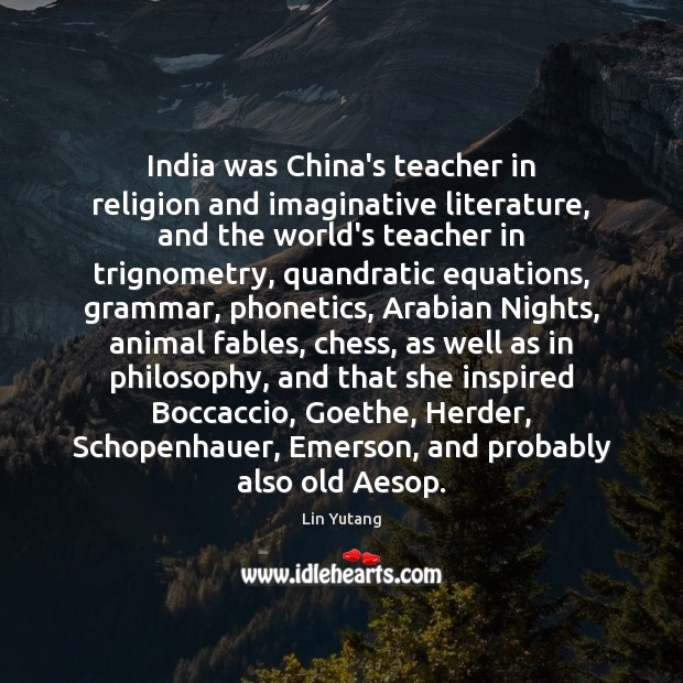 India was China's teacher in religion and imaginative literature, and the world's Image