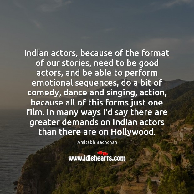 Image, Indian actors, because of the format of our stories, need to be