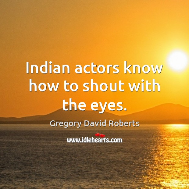 Image, Indian actors know how to shout with the eyes.