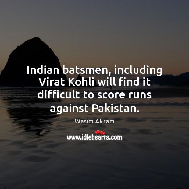 Image, Indian batsmen, including Virat Kohli will find it difficult to score runs