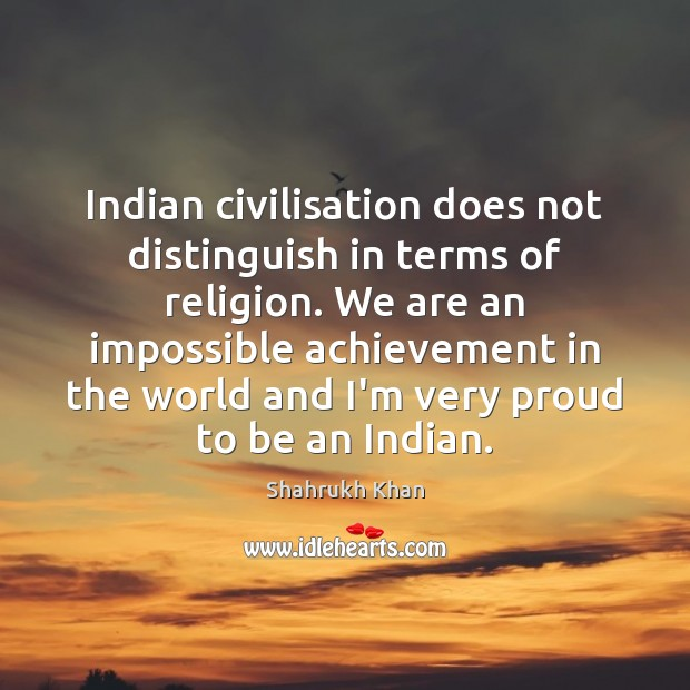 Indian civilisation does not distinguish in terms of religion. We are an Image