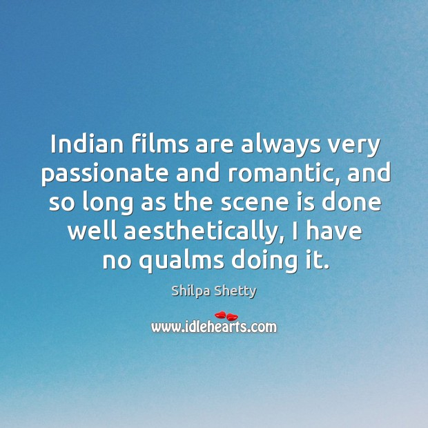 Indian films are always very passionate and romantic, and so long as Image