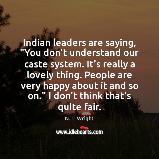 """Indian leaders are saying, """"You don't understand our caste system. It's really Image"""