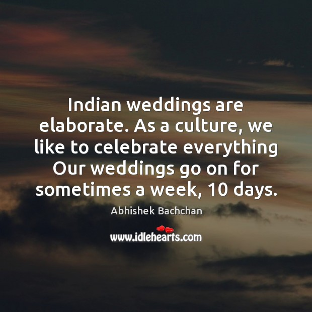 Image, Indian weddings are elaborate. As a culture, we like to celebrate everything