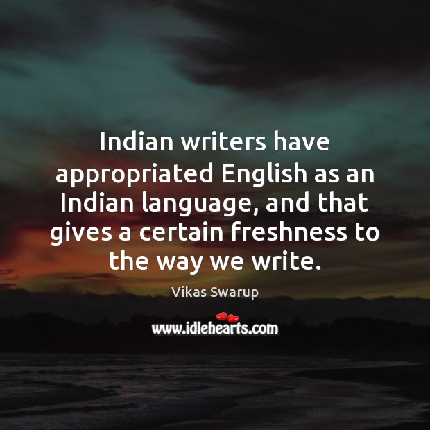 Indian writers have appropriated English as an Indian language, and that gives Image