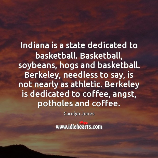 Image, Indiana is a state dedicated to basketball. Basketball, soybeans, hogs and basketball.