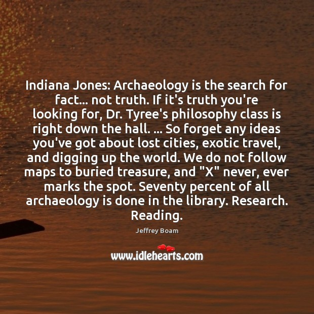 Indiana Jones: Archaeology is the search for fact… not truth. If it's Image