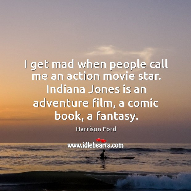 Image, Indiana jones is an adventure film, a comic book, a fantasy.