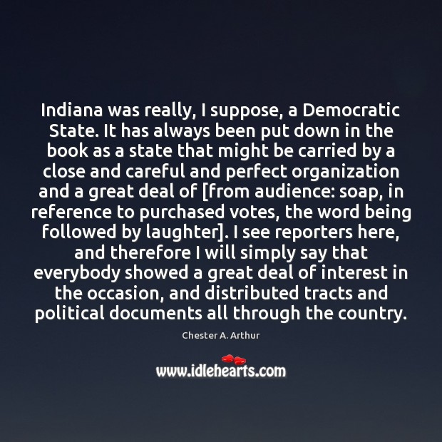 Image, Indiana was really, I suppose, a Democratic State. It has always been