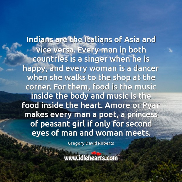 Image, Indians are the Italians of Asia and vice versa. Every man in