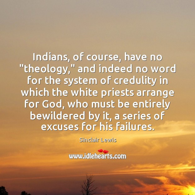 """Indians, of course, have no """"theology,"""" and indeed no word for the Sinclair Lewis Picture Quote"""