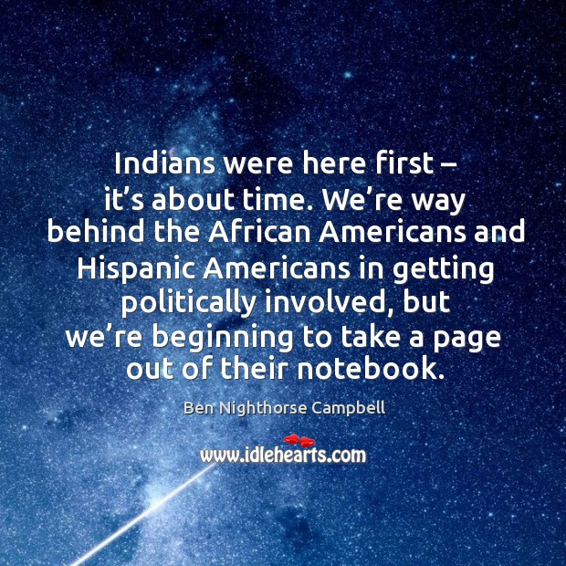 Image, Indians were here first – it's about time. We're way behind the african americans and